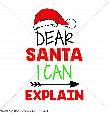 Dear Santa I Can Explain T Shirt Design Vector