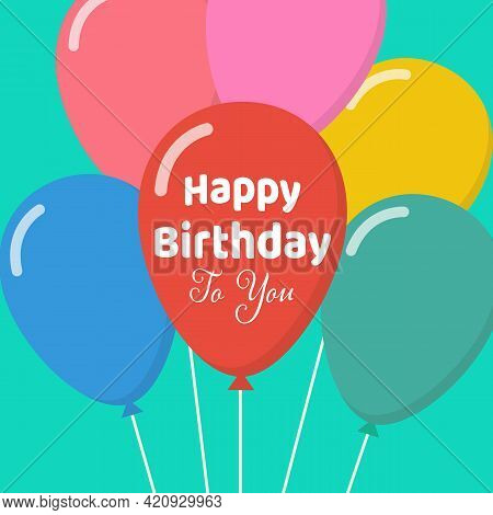Happy Birthday To You With Colorful Balloons. Flat Style Design Poster
