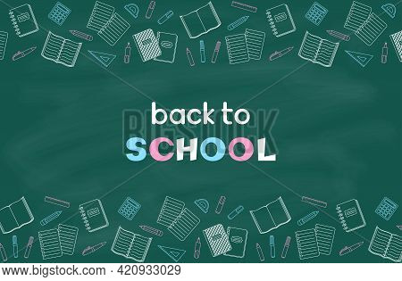 Back To School Hand Lettering, Border Of School Supplies And Office Stationary On A Green Chalkboard