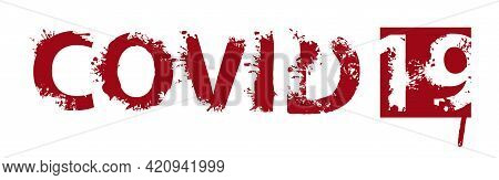 Covid 19 Lettering With Sinister Bloody Letters And Stains On A Light Background. Creative Vector Il