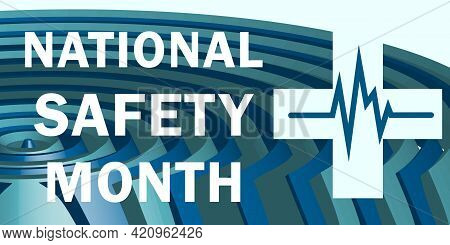 National Safety Month Is Traditionally Celebrated In June. Concept Of Warning About Unintentional In