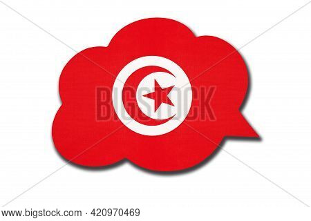3d Speech Bubble With Tunisian National Flag Isolated On White Background. Speak And Learn Language.
