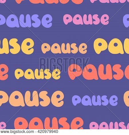 Pause Seamless Pattern. Pause Concept. Hand Drawn, Colorful Vector Icon.