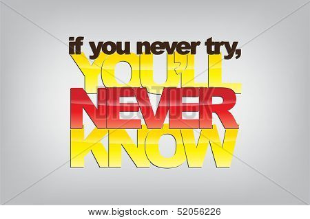If you never try you'll never know. Motivational background. poster