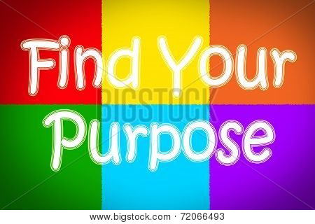 Find Your Purpose Concept