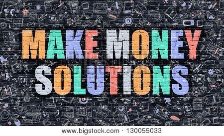 Multicolor Concept - Make Money Solutions on Dark Brick Wall with Doodle Icons. Modern Illustration in Doodle Style. Make Money Solutions Business Concept. Make Money Solutions on Dark Wall.