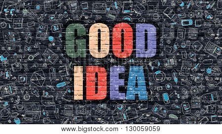 Good Idea Concept. Modern Line Style Illustration. Multicolor Good Idea Drawn on Dark Brick Wall. Doodle Icons. Doodle Design Style of  Good Idea Concept. Good Idea on Dark Brick Wall. Good Idea.