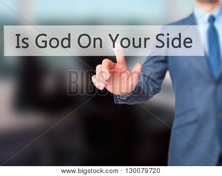 Is God On Your Side - Businessman Hand Pressing Button On Touch Screen Interface.