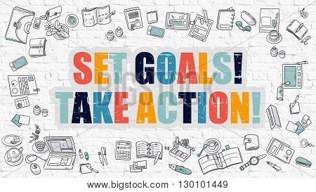 Set Goals Take Action. Set Goals Take Action Drawn on White Brick Wall. Set Goals Take Action in Multicolor. Doodle Design. Doodle Design Style of Set Goals Take Action. Line Style Illustration.