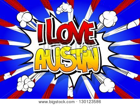 I Love Austin - Comic book style word on comic book abstract background.