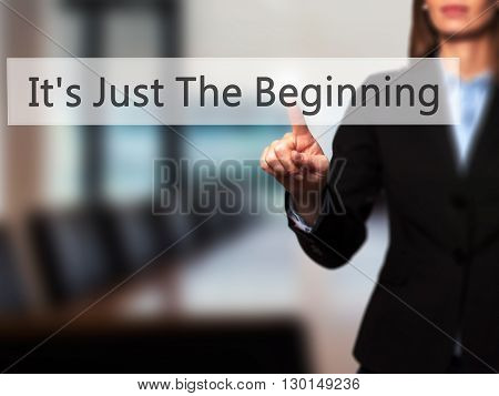It's Just The Beginning - Businesswoman Hand Pressing Button On Touch Screen Interface.