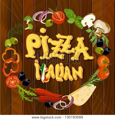 Italian food circle frame background. Hand drawn pizza italian text and pizza ingredients on wooden texture background. Health natural organic vegetables for cooking pizza. Italian restaurant design.