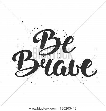 Vector card with hand drawn unique typography design element for greeting cards decoration prints and posters. Quote Be Brave in vintage style. Handwritten lettering. Modern brush calligraphy.