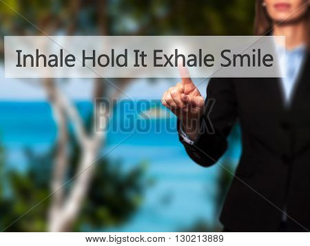 Inhale Hold It Exhale Smile - Businesswoman Hand Pressing Button On Touch Screen Interface.