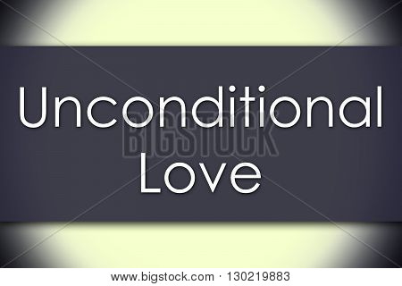 Unconditional Love - Business Concept With Text