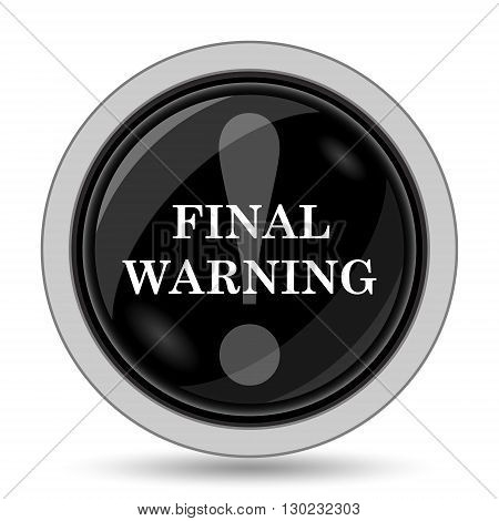 Final warning icon. Internet button on white background. poster