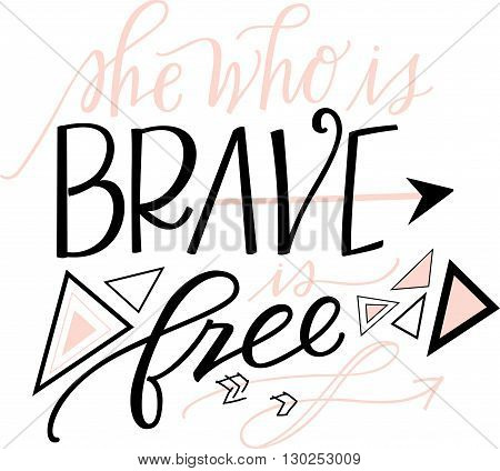 'She Who Is Brave Is Free' hand lettered quote