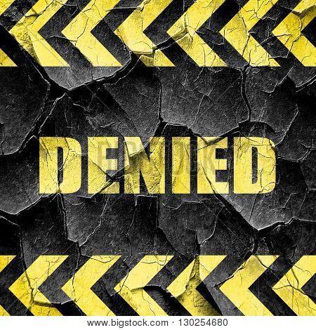 denied sign background, black and yellow rough hazard stripes