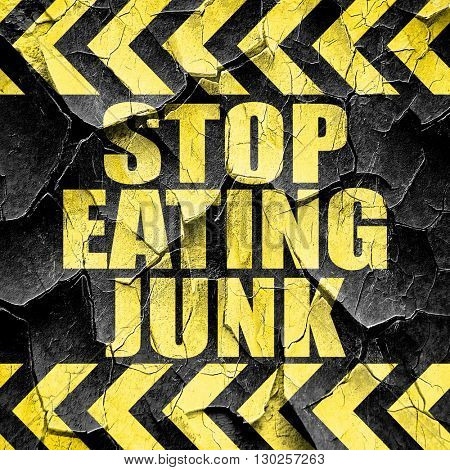 stop eating junk, black and yellow rough hazard stripes