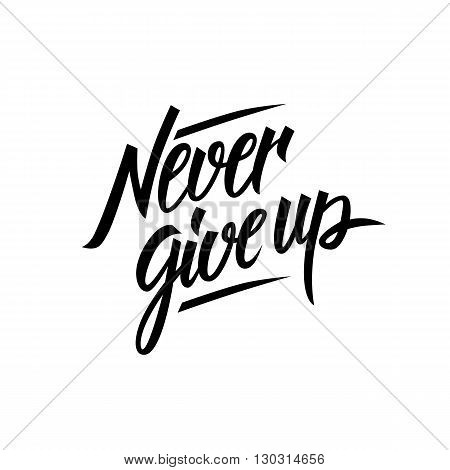 Never give up motivational quote. Hand written inscription. Hand drawn lettering. Never give up phrase. Vector illustration.