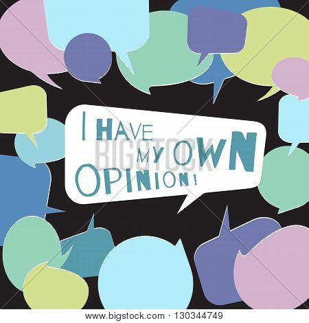 I have my own opinion speech bubble surrounded by other colorful speech bubbles on dark background