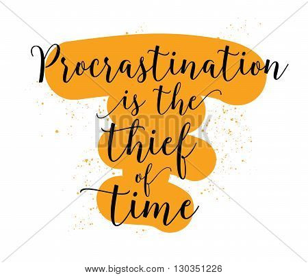 Procrastination is the thief of time. Inspirational quote. Hand drawn design. Motivational typography. Isolated lettering.