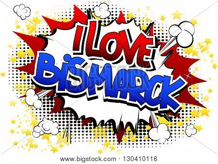 I Love Bismarck - Comic book style word on comic book abstract background.