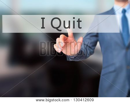 I Quit - Businessman Hand Pressing Button On Touch Screen Interface.