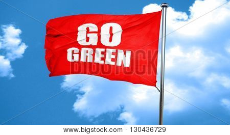 go green, 3D rendering, a red waving flag
