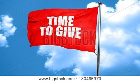 time to give, 3D rendering, a red waving flag