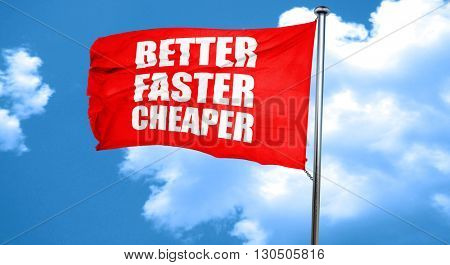 better faster cheaper, 3D rendering, a red waving flag