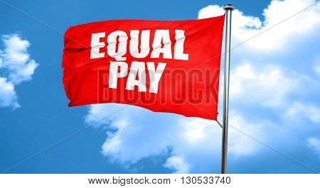 equal pay, 3D rendering, a red waving flag