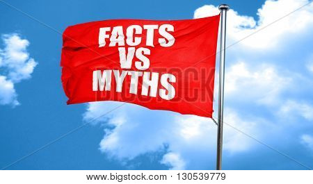 facts vs myths, 3D rendering, a red waving flag