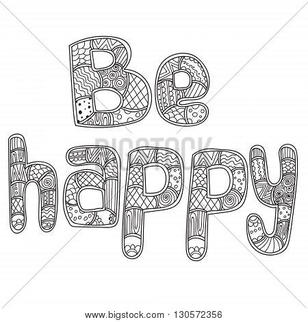 Coloring pages for adults coloring book. Lettering.Word be happy zentangle, doodles stylized, vector, illustration, freehand pencil. Vector illustration.