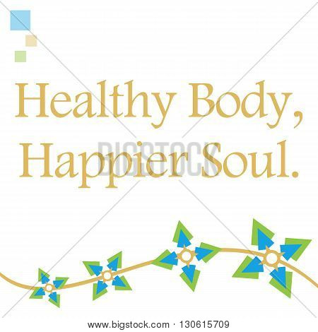 Healthy body happier soul text written over background with abstract green blue graphics.