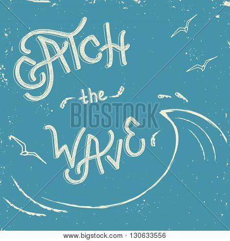 Catch the wave - typographic poster with wave seagull. Retro illustration. Vector banner