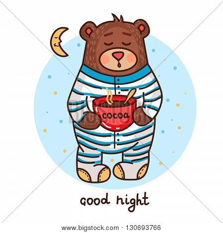 Vector illustration with cute teddy bear drinking cocoa and wished goodnight