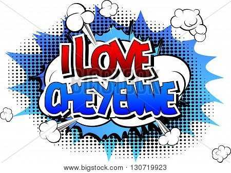I Love Cheyenne - Comic book style word on comic book abstract background.