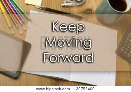 Keep Moving Forward - Business Concept With Text