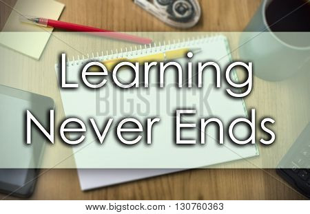 Learning Never Ends  -  Business Concept With Text