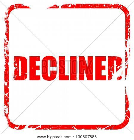 declined sign background, red rubber stamp with grunge edges