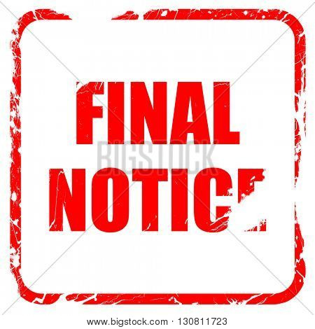 Final notice sign, red rubber stamp with grunge edges