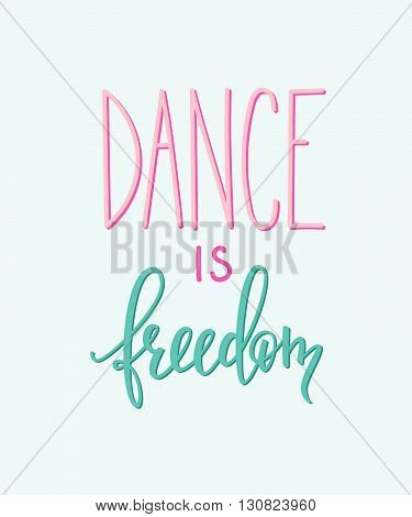 Dance is freedom quote lettering. Dance studio calligraphy inspiration graphic design typography element. Hand written calligraphy postcard. Cute simple vector lettering. Hand written dance quote sign