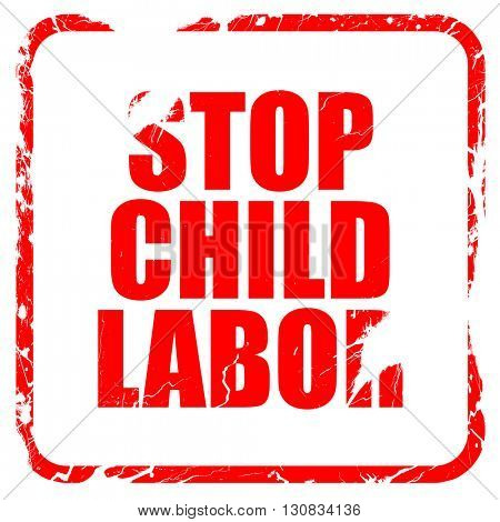 stop child labor, red rubber stamp with grunge edges