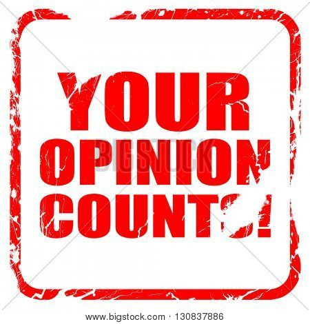 your opinion counts, red rubber stamp with grunge edges
