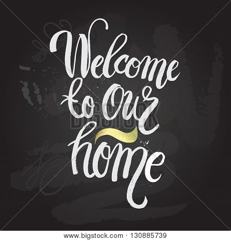 Hand lettering typography poster.Calligraphic quote 'welcome to our home'.For housewarming posters, greeting cards, home decorations.Vector illustration.