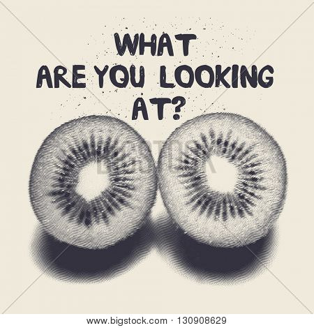 What are you looking at? - T-shirt design with metaphorical kiwi eyes, vector illustration
