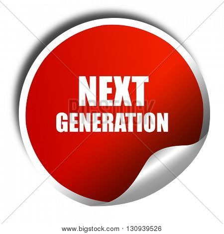 next generation, 3D rendering, red sticker with white text