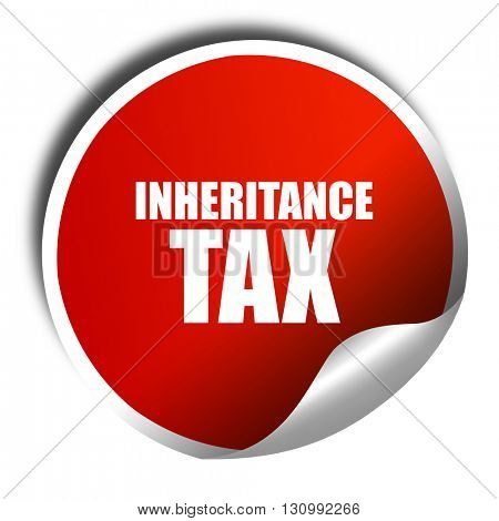 inheritance tax, 3D rendering, red sticker with white text