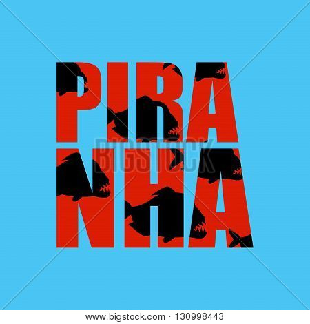 Piranha In Text. Dangerous Fish And Typography. Wild And Bloodthirsty Sea Animals Letters